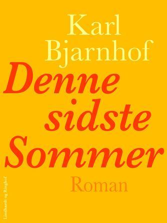 Karl Bjarnhof: Denne sidste Sommer : roman