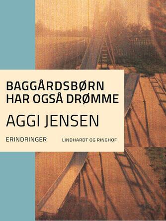 Aggi Jensen: Baggårdsbørn har også drømme : erindringer