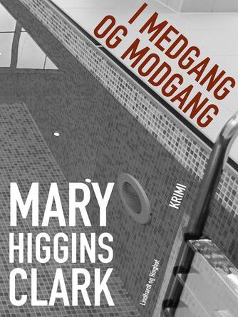 Mary Higgins Clark: I medgang og modgang : krimi