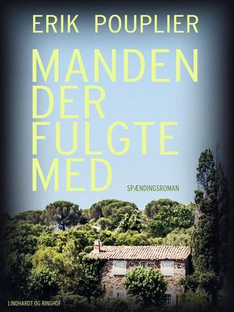 Erik Pouplier: Manden der fulgte med : spændingsroman