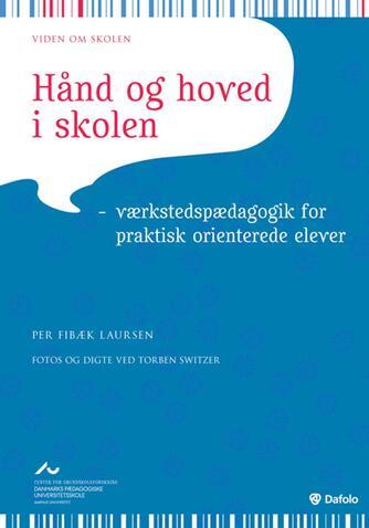 Per Fibæk Laursen: Hånd og hoved i skolen : værkstedspædagogik for praktisk orienterede elever