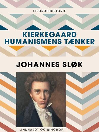 Johannes Sløk: Kierkegaard - humanismens tænker