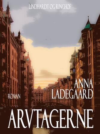 Anna Ladegaard: Arvtagerne : roman