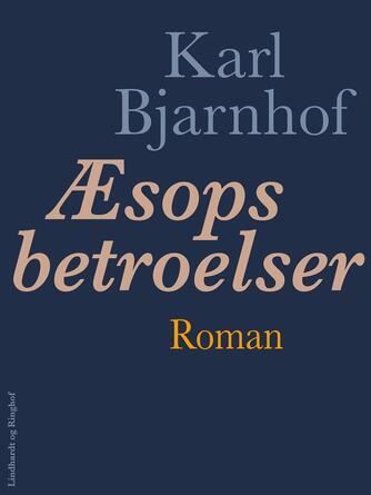 Karl Bjarnhof: Æsops betroelser : roman