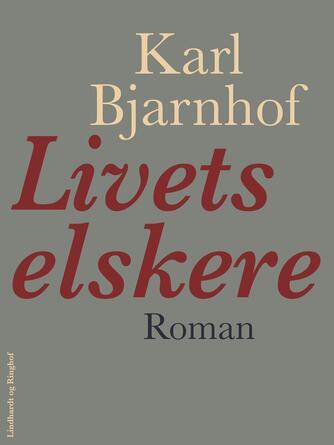 Karl Bjarnhof: Livets elskere : roman