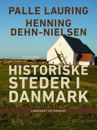 Palle Lauring, Henning Dehn-Nielsen: Historiske steder i Danmark