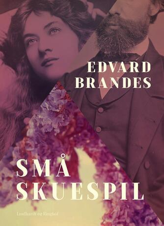 Edvard Brandes: Små skuespil