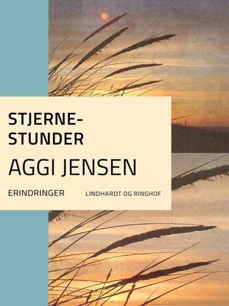 Aggi Jensen: Stjernestunder : erindringer
