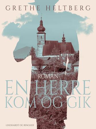 Grethe Heltberg: En Herre kom og gik : roman