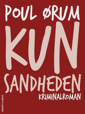 Poul Ørum (f. 1919): Kun sandheden : kriminalroman