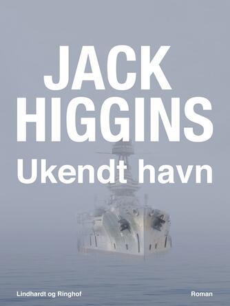 Jack Higgins: Ukendt havn : roman