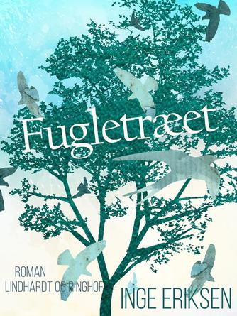 Inge Eriksen (f. 1935): Fugletræet : roman