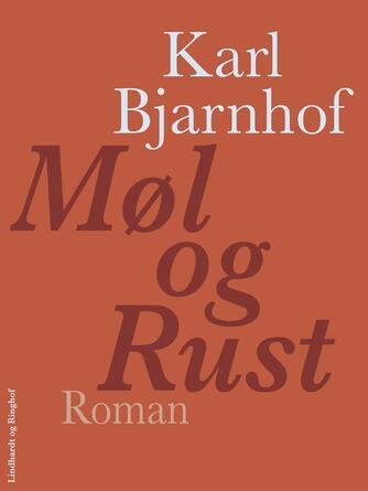 Karl Bjarnhof: Møl og rust : roman