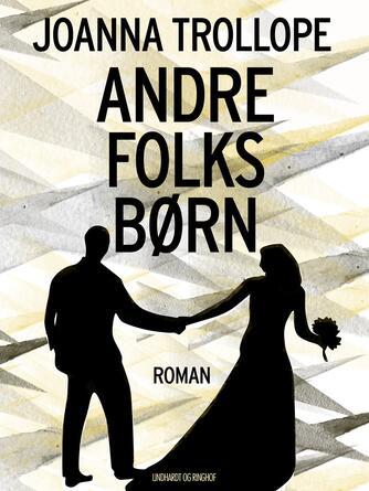 Joanna Trollope: Andre folks børn : roman