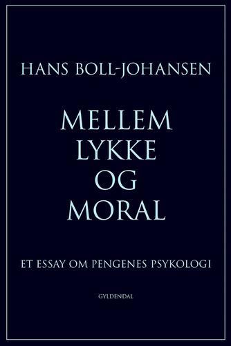 Hans Boll-Johansen: Mellem lykke og moral : et essay om pengenes psykologi