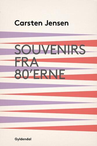 Carsten Jensen (f. 1952): Souvenirs fra 80'erne