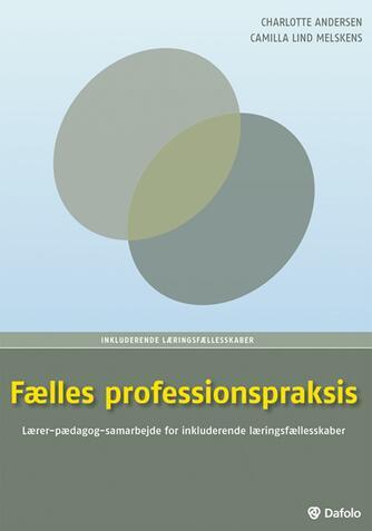 Charlotte Andersen, Camilla Lind Melskens: Fælles professionspraksis : lærer-pædagog-samarbejde for inkluderende læringsfællesskaber