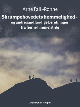Arne Falk-Rønne: Skrumpehovedets hemmelighed - og andre sandfærdige beretninger fra fjerne himmelstrøg