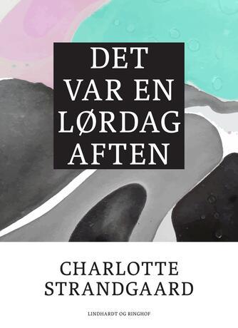 Charlotte Strandgaard: Det var en lørdag aften
