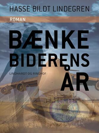 Hasse Bildt Lindegren: Bænkebidernes år : roman