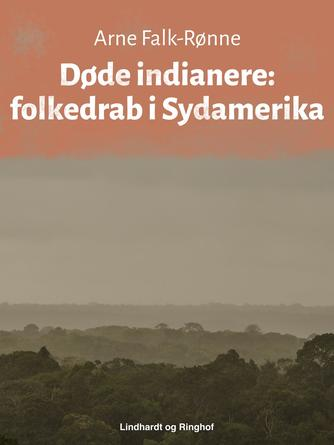 Arne Falk-Rønne: Døde indianere : folkedrab i Sydamerika