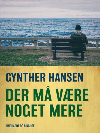 Gynther Hansen (f. 1930): Der må være noget mere