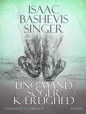 Isaac Bashevis Singer: Ung mand søger kærlighed
