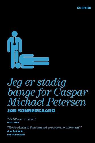 Jan Sonnergaard: Jeg er stadig bange for Caspar Michael Petersen