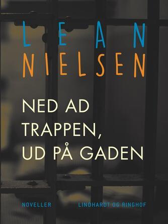 Lean Nielsen (f. 1935): Ned ad trappen, ud på gaden : noveller