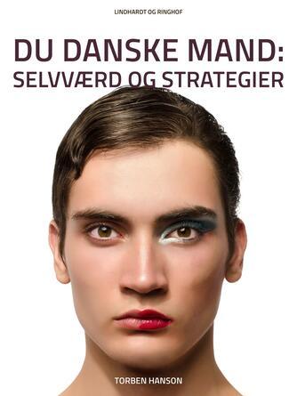 Torben Hanson: Du danske mand : selvværd og strategier