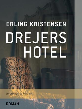 Erling Kristensen (f. 1893): Drejers hotel : roman