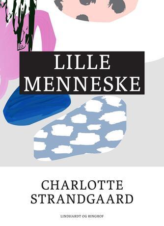 Charlotte Strandgaard: Lille menneske