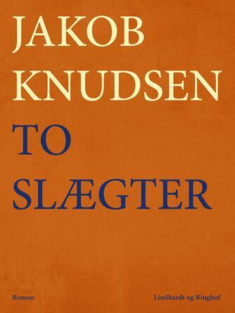 Jakob Knudsen (f. 1858): To Slægter : Roman