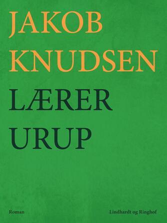 Jakob Knudsen (f. 1858): Lærer Urup : Roman