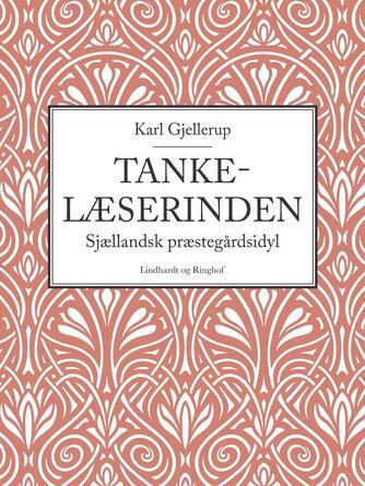 Karl Gjellerup: Tankelæserinden : sjællandsk Præstegaardsidyl