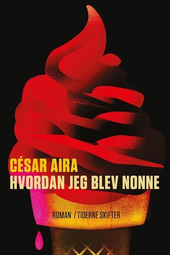 César Aira: Hvordan jeg blev nonne : roman