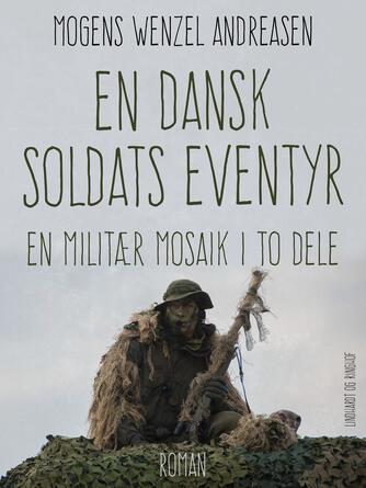 Mogens Wenzel Andreasen: En dansk soldats eventyr : en militær mosaik i to dele : roman