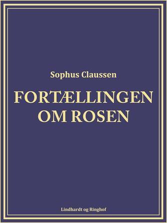 Sophus Claussen: Fortællingen om rosen