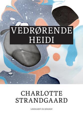 Charlotte Strandgaard: Vedrørende Heidi