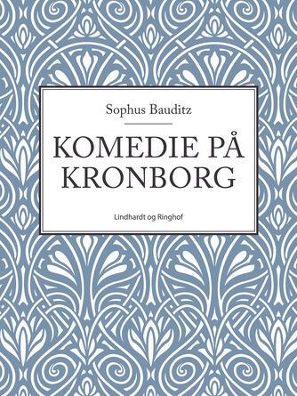 Sophus Bauditz: Komedie på Kronborg
