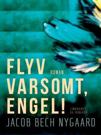 J. Bech Nygaard: Flyv varsomt, engel! : roman