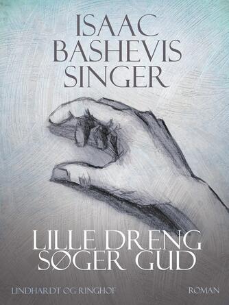 Isaac Bashevis Singer: Lille dreng søger Gud