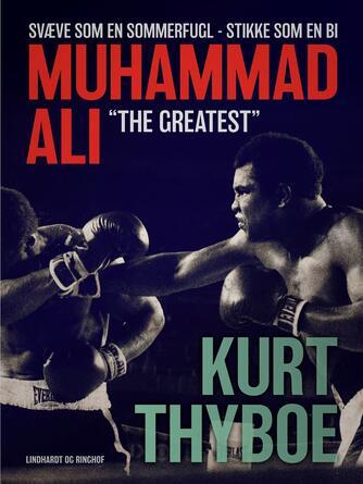 """Kurt Thyboe: Muhammad Ali - """"The greatest"""" : svæve som en sommerfugl - stikke som en bi"""