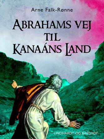 Arne Falk-Rønne: Abrahams vej til Kanaáns land