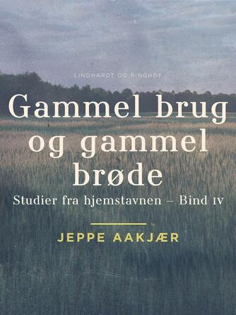 Jeppe Aakjær: Gammel brug og gammel brøde