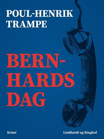Poul-Henrik Trampe: Bernhards dag : krimi