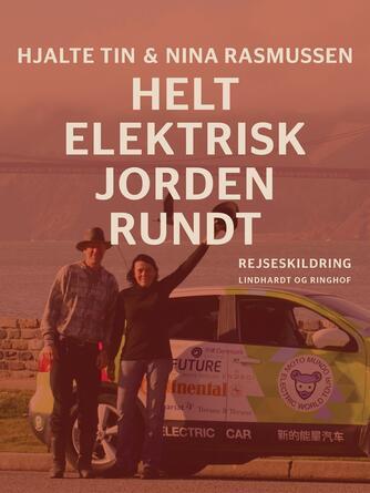Hjalte Tin, Nina Rasmussen: Helt elektrisk jorden rundt : rejseskildring