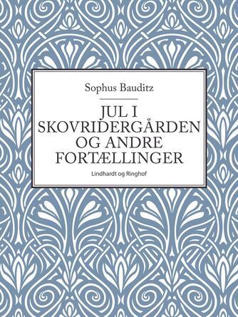 Sophus Bauditz: Jul i skovridergården og andre fortællinger