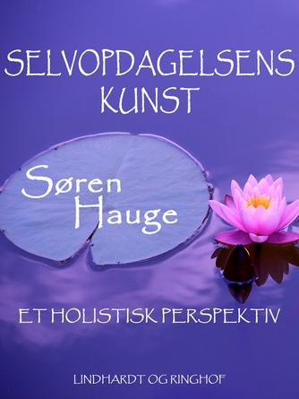 Søren Hauge: Selvopdagelsens kunst : et holistisk perspektiv