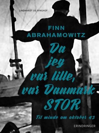 Finn Abrahamowitz: Da jeg var lille, var Danmark stor : til minde om oktober 43 : erindringer